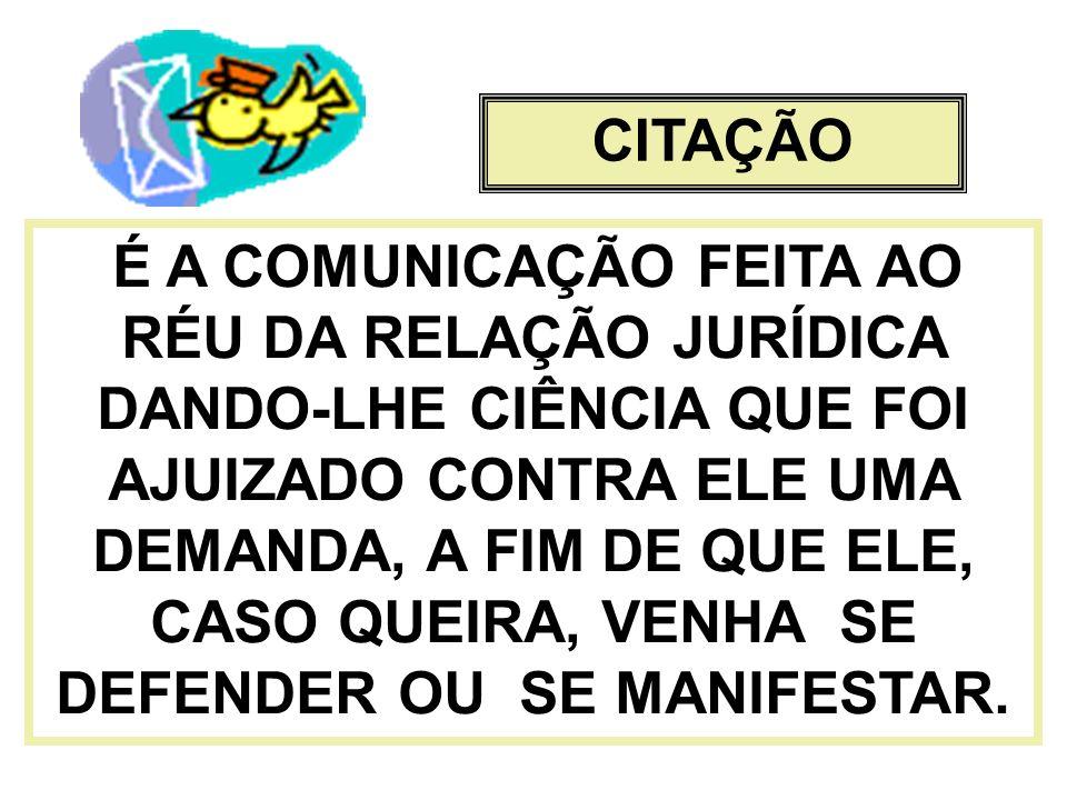 CITAÇÃO É A COMUNICAÇÃO FEITA AO RÉU DA RELAÇÃO JURÍDICA DANDO-LHE CIÊNCIA QUE FOI AJUIZADO CONTRA ELE UMA DEMANDA, A FIM DE QUE ELE, CASO QUEIRA, VEN
