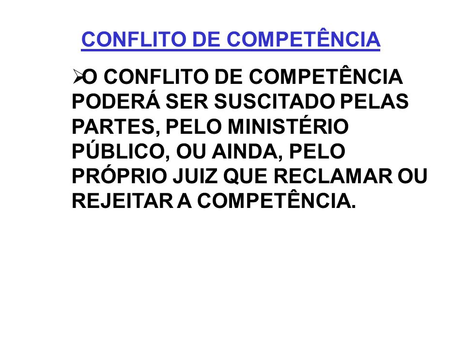 CONFLITO DE COMPETÊNCIA O CONFLITO DE COMPETÊNCIA PODERÁ SER SUSCITADO PELAS PARTES, PELO MINISTÉRIO PÚBLICO, OU AINDA, PELO PRÓPRIO JUIZ QUE RECLAMAR