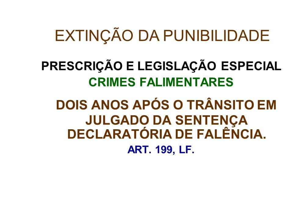 PRESCRIÇÃO E LEGISLAÇÃO ESPECIAL CRIMES FALIMENTARES DOIS ANOS APÓS O TRÂNSITO EM JULGADO DA SENTENÇA DECLARATÓRIA DE FALÊNCIA. ART. 199, LF. EXTINÇÃO