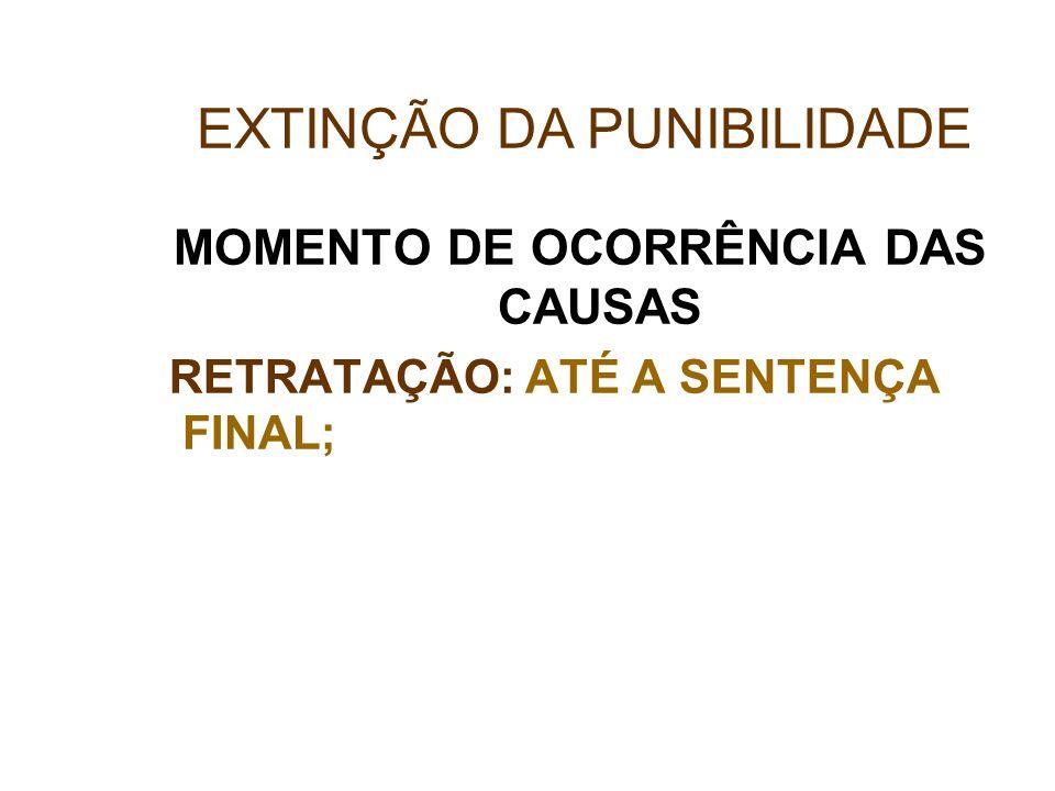 MOMENTO DE OCORRÊNCIA DAS CAUSAS RETRATAÇÃO: ATÉ A SENTENÇA FINAL; EXTINÇÃO DA PUNIBILIDADE
