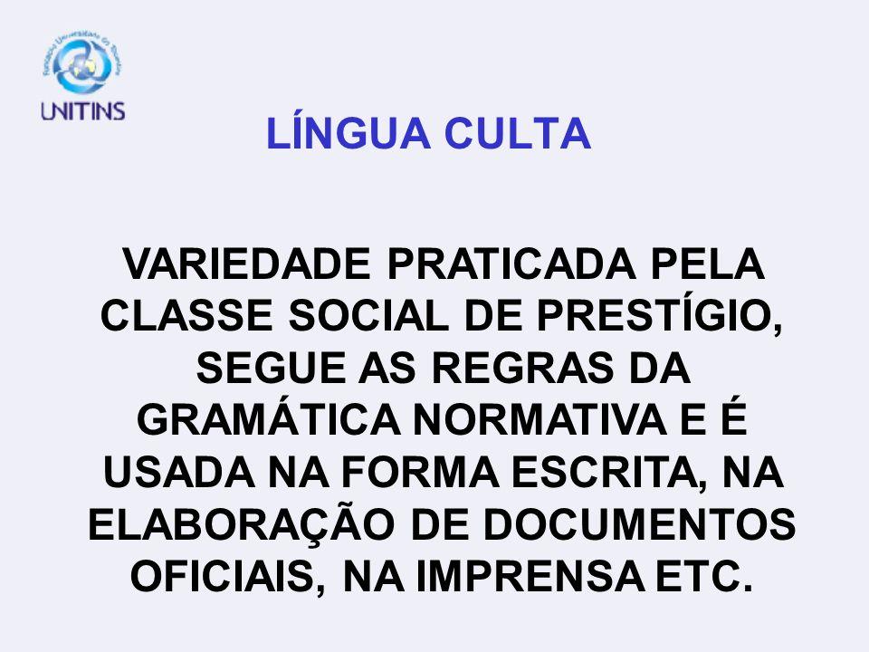 LÍNGUA CULTA VARIEDADE PRATICADA PELA CLASSE SOCIAL DE PRESTÍGIO, SEGUE AS REGRAS DA GRAMÁTICA NORMATIVA E É USADA NA FORMA ESCRITA, NA ELABORAÇÃO DE