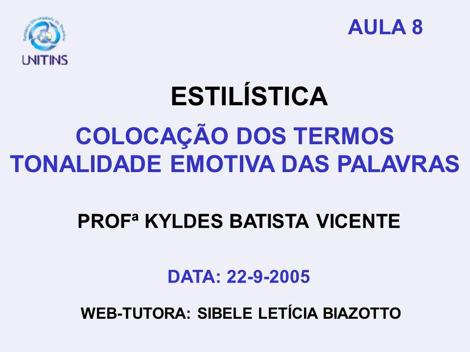 PROFª KYLDES BATISTA VICENTE WEB-TUTORA: SIBELE LETÍCIA BIAZOTTO AULA 8 ESTILÍSTICA COLOCAÇÃO DOS TERMOS TONALIDADE EMOTIVA DAS PALAVRAS DATA: 22-9-20