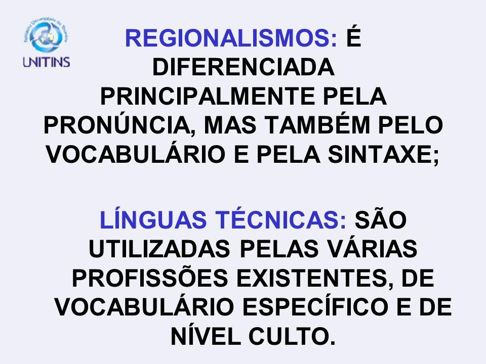 REGIONALISMOS: É DIFERENCIADA PRINCIPALMENTE PELA PRONÚNCIA, MAS TAMBÉM PELO VOCABULÁRIO E PELA SINTAXE; LÍNGUAS TÉCNICAS: SÃO UTILIZADAS PELAS VÁRIAS