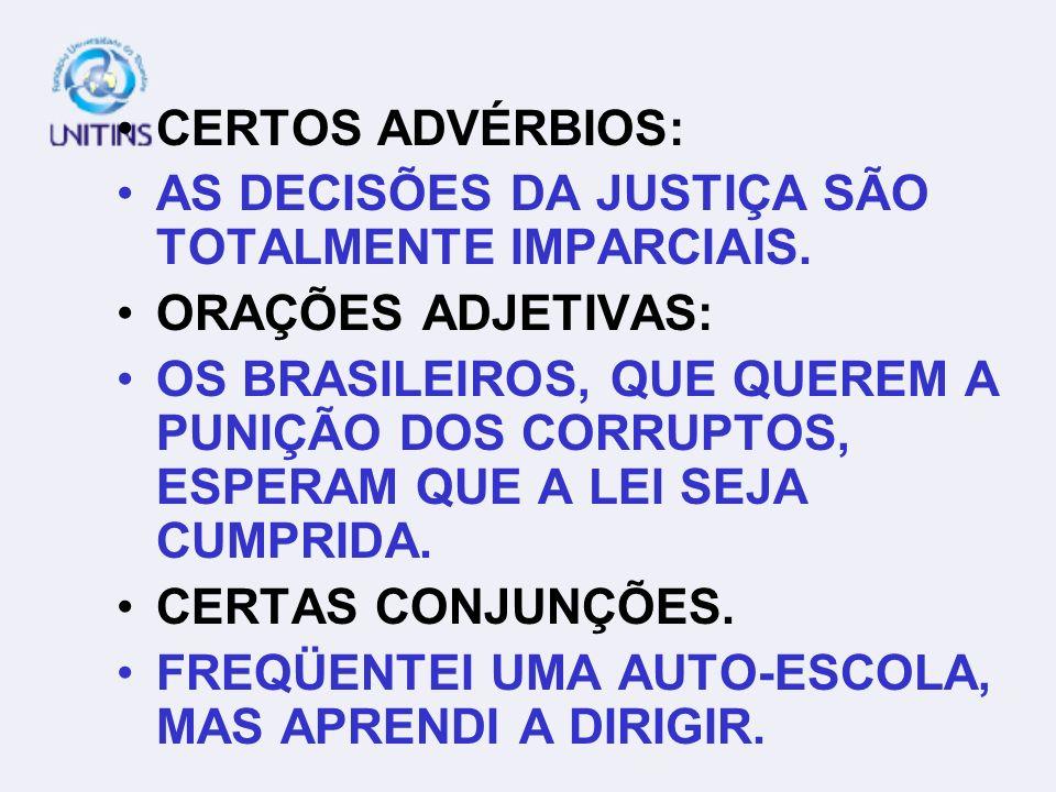 CERTOS ADVÉRBIOS: AS DECISÕES DA JUSTIÇA SÃO TOTALMENTE IMPARCIAIS. ORAÇÕES ADJETIVAS: OS BRASILEIROS, QUE QUEREM A PUNIÇÃO DOS CORRUPTOS, ESPERAM QUE