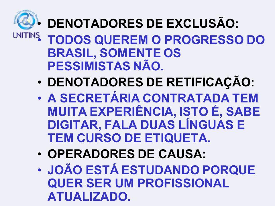 DENOTADORES DE EXCLUSÃO: TODOS QUEREM O PROGRESSO DO BRASIL, SOMENTE OS PESSIMISTAS NÃO. DENOTADORES DE RETIFICAÇÃO: A SECRETÁRIA CONTRATADA TEM MUITA