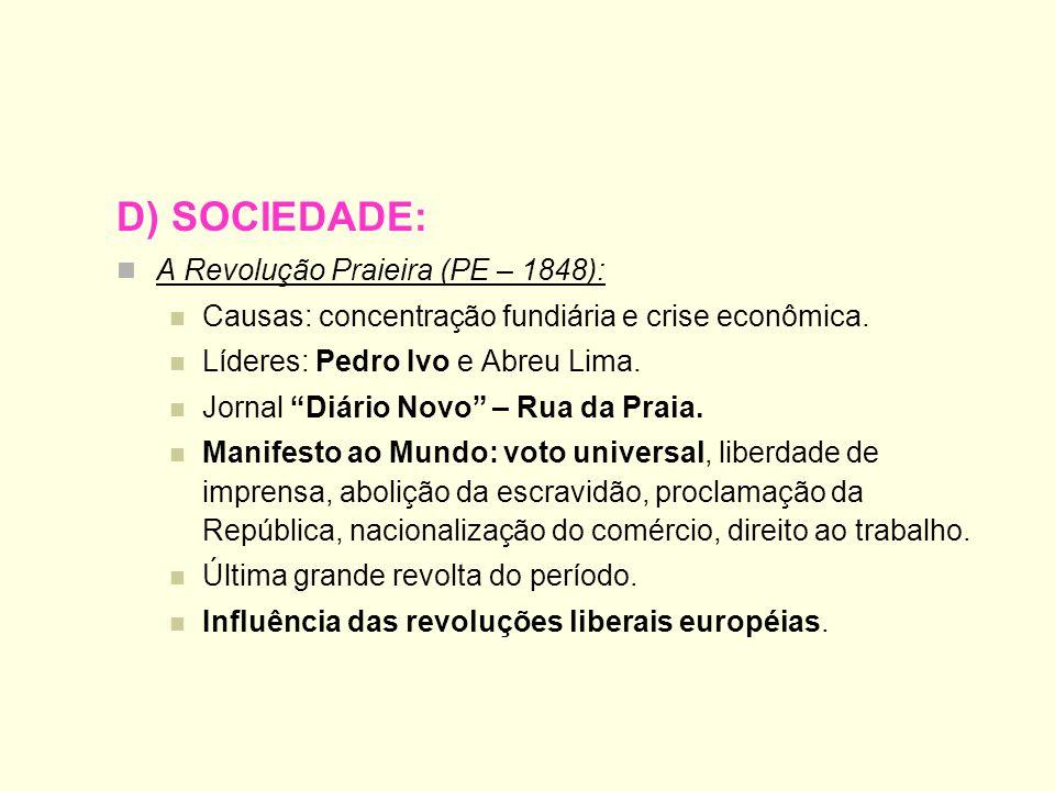 D) SOCIEDADE: A Revolução Praieira (PE – 1848): Causas: concentração fundiária e crise econômica. Líderes: Pedro Ivo e Abreu Lima. Jornal Diário Novo