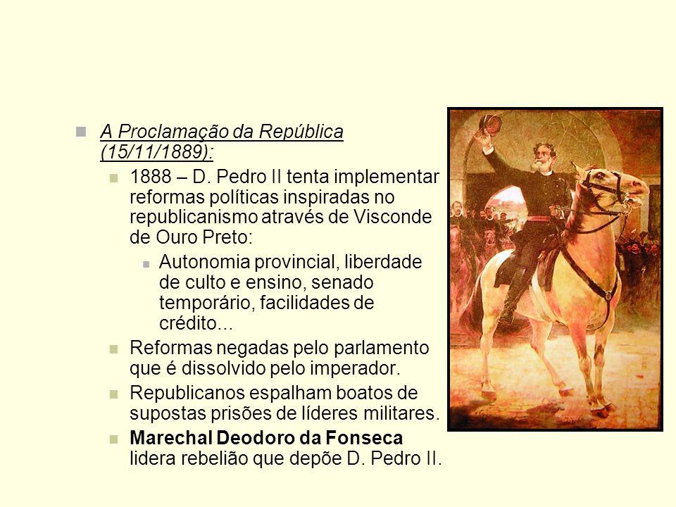 A Proclamação da República (15/11/1889): 1888 – D. Pedro II tenta implementar reformas políticas inspiradas no republicanismo através de Visconde de O