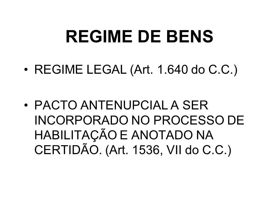 REGIME DE BENS REGIME LEGAL (Art. 1.640 do C.C.) PACTO ANTENUPCIAL A SER INCORPORADO NO PROCESSO DE HABILITAÇÃO E ANOTADO NA CERTIDÃO. (Art. 1536, VII