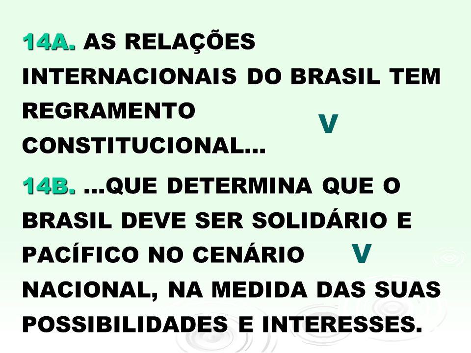 14A. AS RELAÇÕES INTERNACIONAIS DO BRASIL TEM REGRAMENTO CONSTITUCIONAL...