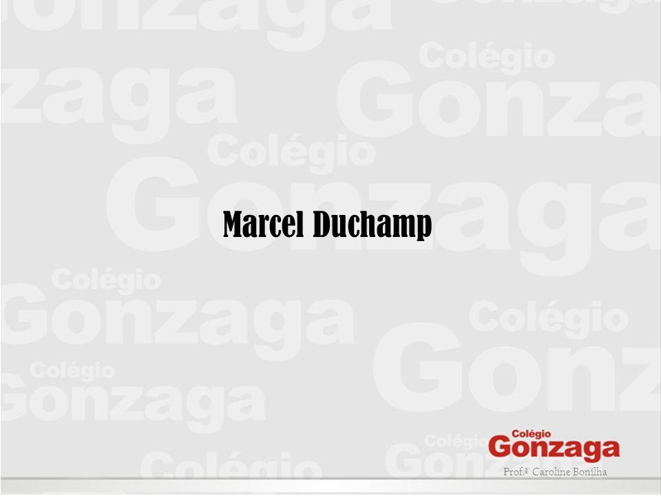 Prof.ª Caroline Bonilha Marcel Duchamp
