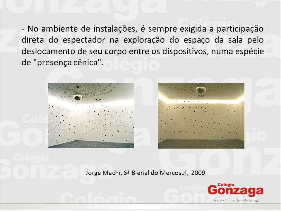 Prof.ª Caroline Bonilha - No ambiente de instalações, é sempre exigida a participação direta do espectador na exploração do espaço da sala pelo desloc