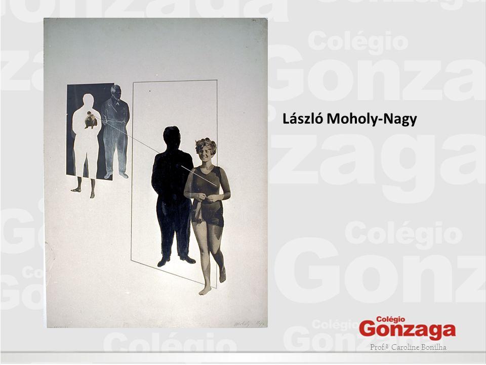 Prof.ª Caroline Bonilha László Moholy-Nagy