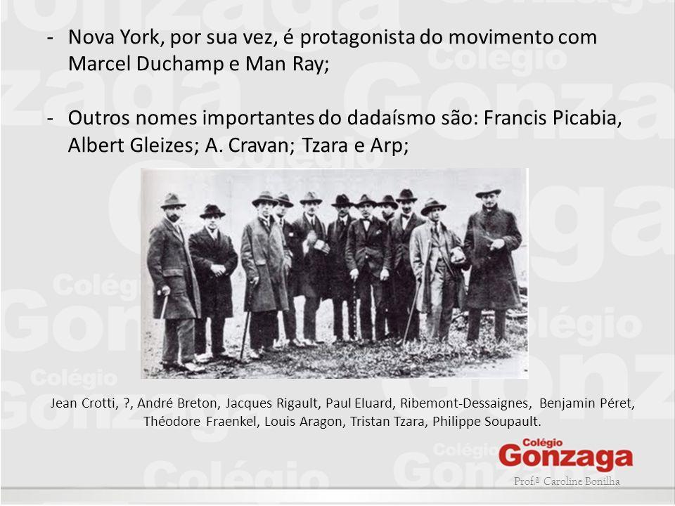 Prof.ª Caroline Bonilha -Nova York, por sua vez, é protagonista do movimento com Marcel Duchamp e Man Ray; -Outros nomes importantes do dadaísmo são:
