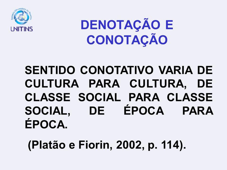 DENOTAÇÃO E CONOTAÇÃO SENTIDO CONOTATIVO VARIA DE CULTURA PARA CULTURA, DE CLASSE SOCIAL PARA CLASSE SOCIAL, DE ÉPOCA PARA ÉPOCA.