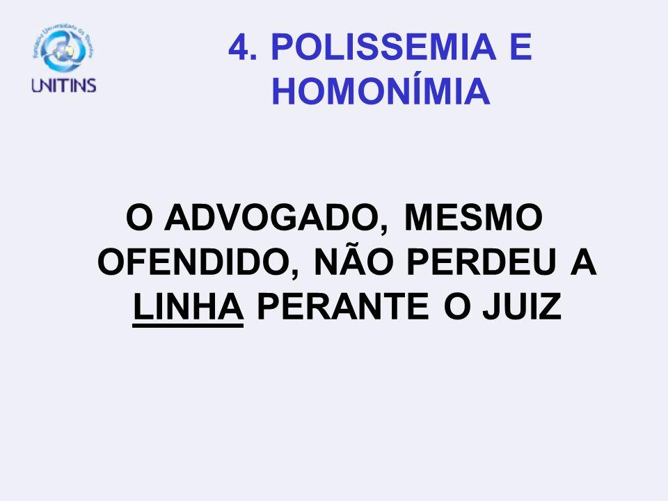 4. POLISSEMIA E HOMONÍMIA O ADVOGADO, MESMO OFENDIDO, NÃO PERDEU A LINHA PERANTE O JUIZ