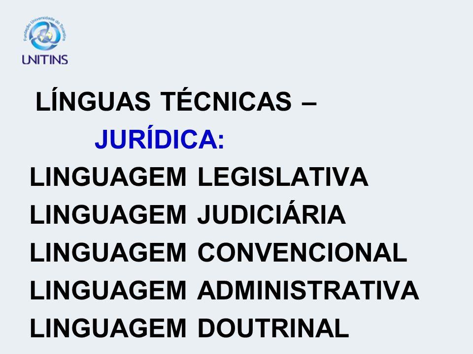 LÍNGUAS TÉCNICAS – JURÍDICA: LINGUAGEM LEGISLATIVA LINGUAGEM JUDICIÁRIA LINGUAGEM CONVENCIONAL LINGUAGEM ADMINISTRATIVA LINGUAGEM DOUTRINAL