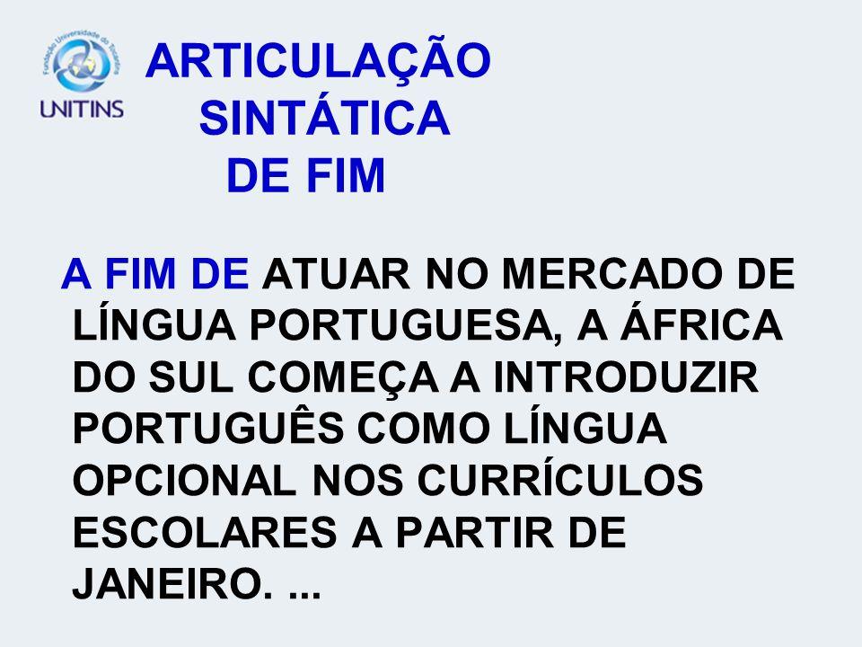 ARTICULAÇÃO SINTÁTICA DE FIM A FIM DE ATUAR NO MERCADO DE LÍNGUA PORTUGUESA, A ÁFRICA DO SUL COMEÇA A INTRODUZIR PORTUGUÊS COMO LÍNGUA OPCIONAL NOS CURRÍCULOS ESCOLARES A PARTIR DE JANEIRO....