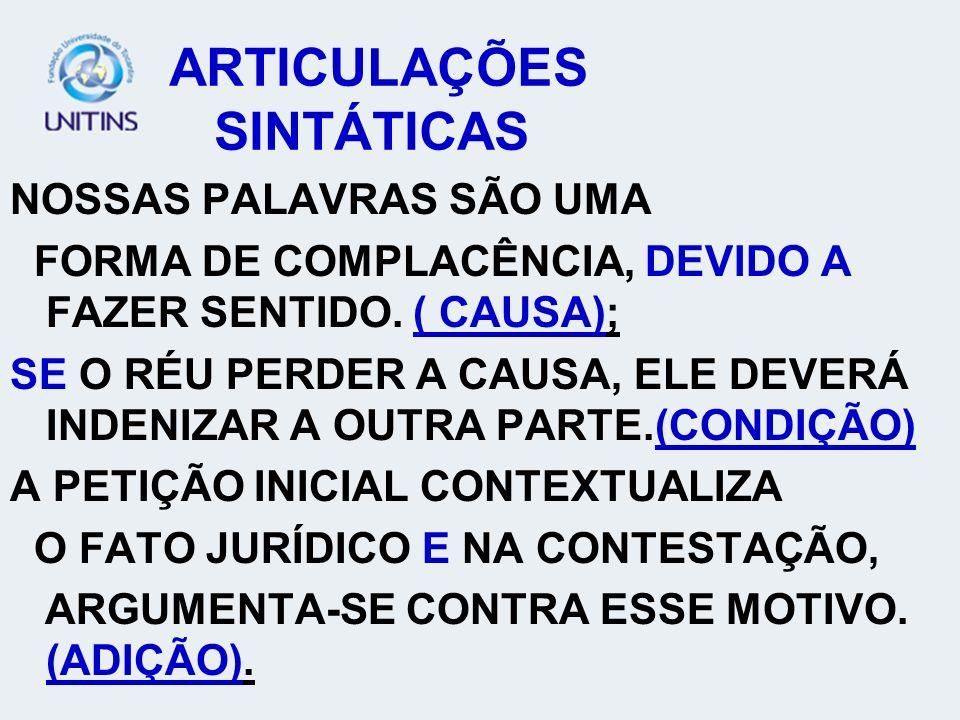 ARTICULAÇÕES SINTÁTICAS NOSSAS PALAVRAS SÃO UMA FORMA DE COMPLACÊNCIA, DEVIDO A FAZER SENTIDO.
