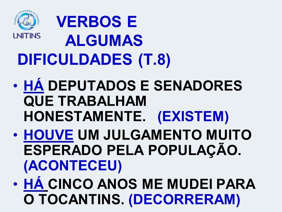VERBOS E ALGUMAS DIFICULDADES (T.8) HÁ DEPUTADOS E SENADORES QUE TRABALHAM HONESTAMENTE.
