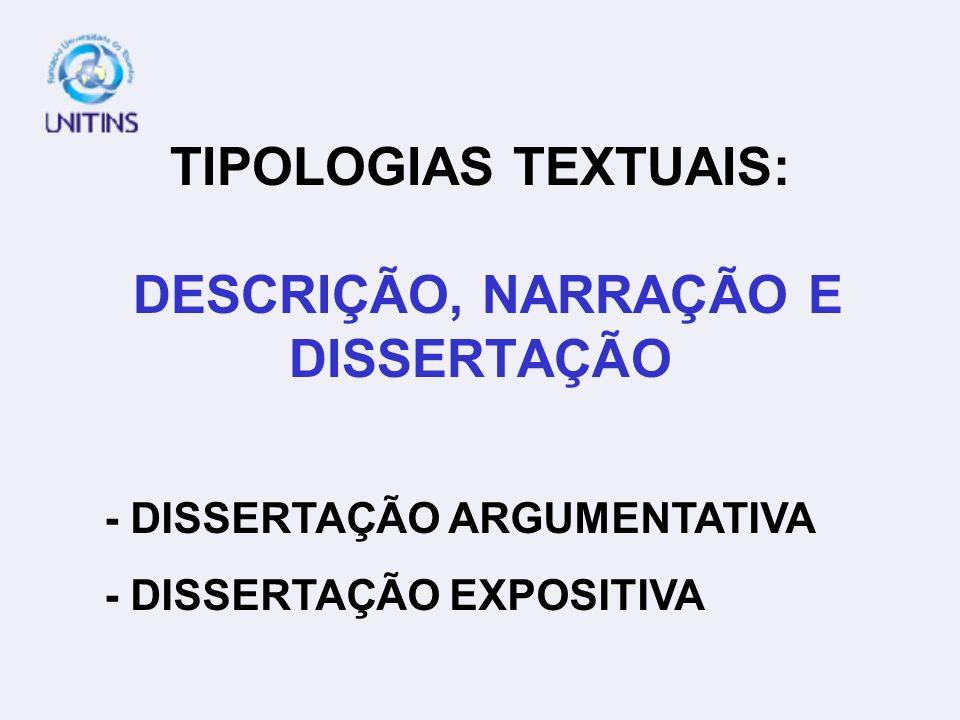 TIPOLOGIAS TEXTUAIS: DESCRIÇÃO, NARRAÇÃO E DISSERTAÇÃO - DISSERTAÇÃO ARGUMENTATIVA - DISSERTAÇÃO EXPOSITIVA