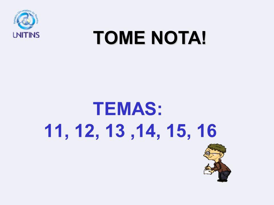 TEMAS: 11, 12, 13,14, 15, 16 TOME NOTA!