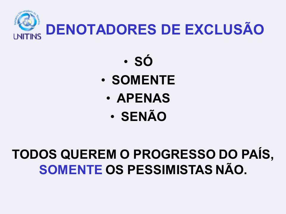 DENOTADORES DE EXCLUSÃO SÓ SOMENTE APENAS SENÃO TODOS QUEREM O PROGRESSO DO PAÍS, SOMENTE OS PESSIMISTAS NÃO.