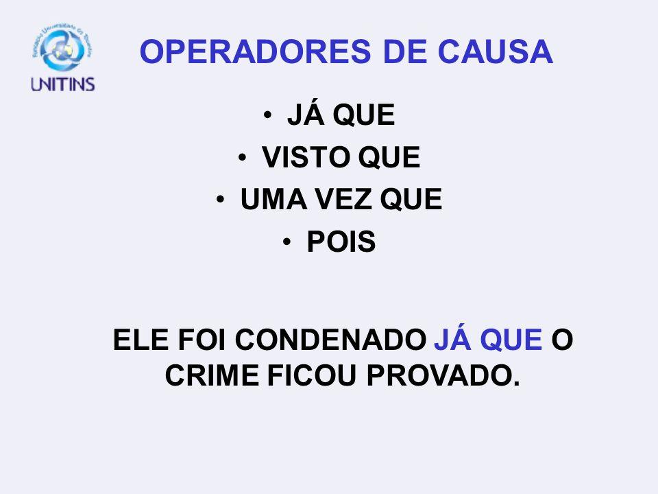 OPERADORES DE CAUSA JÁ QUE VISTO QUE UMA VEZ QUE POIS ELE FOI CONDENADO JÁ QUE O CRIME FICOU PROVADO.