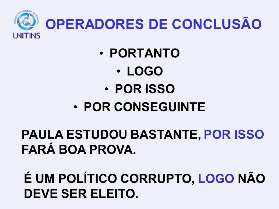 OPERADORES DE CONCLUSÃO PORTANTO LOGO POR ISSO POR CONSEGUINTE PAULA ESTUDOU BASTANTE, POR ISSO FARÁ BOA PROVA. É UM POLÍTICO CORRUPTO, LOGO NÃO DEVE