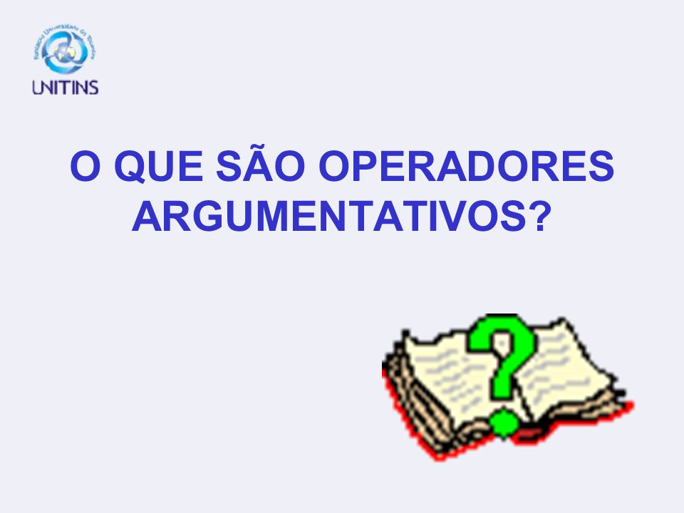 O QUE SÃO OPERADORES ARGUMENTATIVOS?