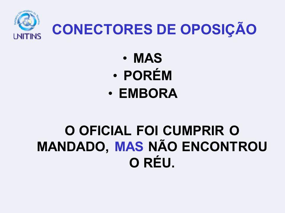 CONECTORES DE OPOSIÇÃO MAS PORÉM EMBORA O OFICIAL FOI CUMPRIR O MANDADO, MAS NÃO ENCONTROU O RÉU.