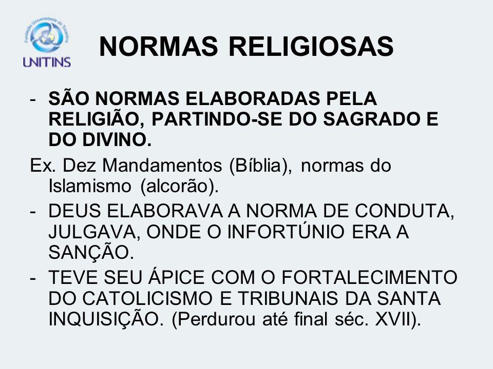 NORMAS RELIGIOSAS -SÃO NORMAS ELABORADAS PELA RELIGIÃO, PARTINDO-SE DO SAGRADO E DO DIVINO. Ex. Dez Mandamentos (Bíblia), normas do Islamismo (alcorão