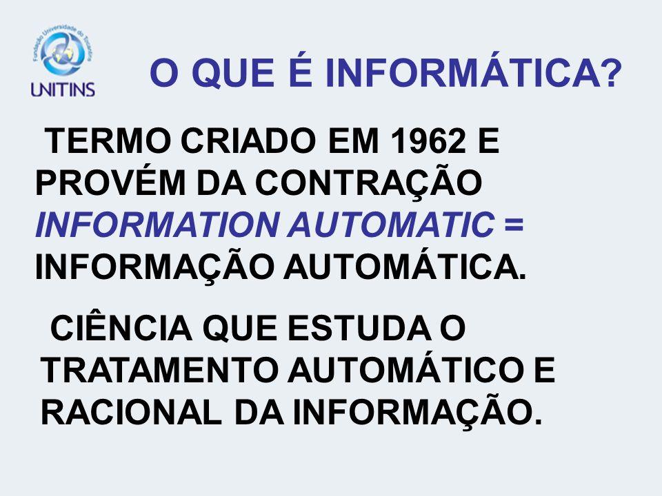 O QUE É INFORMÁTICA? TERMO CRIADO EM 1962 E PROVÉM DA CONTRAÇÃO INFORMATION AUTOMATIC = INFORMAÇÃO AUTOMÁTICA. CIÊNCIA QUE ESTUDA O TRATAMENTO AUTOMÁT