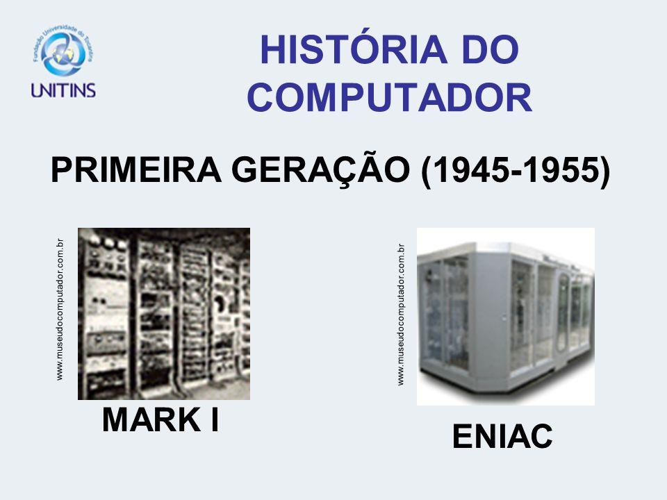 HISTÓRIA DO COMPUTADOR PRIMEIRA GERAÇÃO (1945-1955) www.museudocomputador.com.br MARK I ENIAC