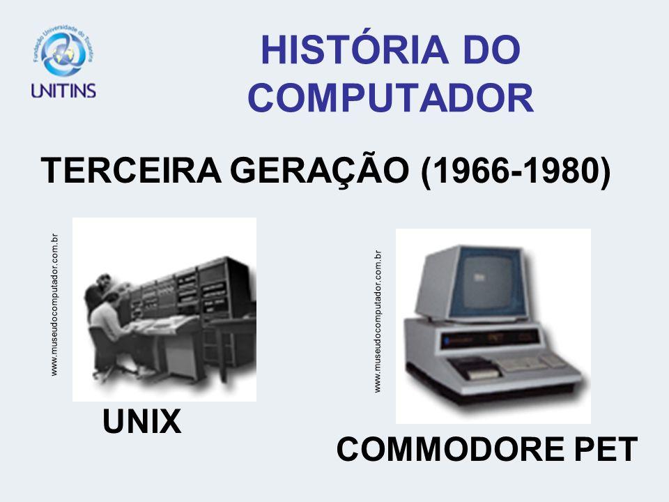 HISTÓRIA DO COMPUTADOR TERCEIRA GERAÇÃO (1966-1980) www.museudocomputador.com.br UNIX COMMODORE PET