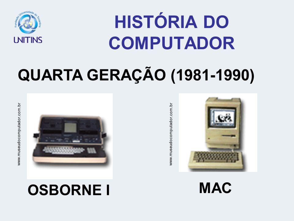 HISTÓRIA DO COMPUTADOR QUARTA GERAÇÃO (1981-1990) www.museudocomputador.com.br OSBORNE I MAC