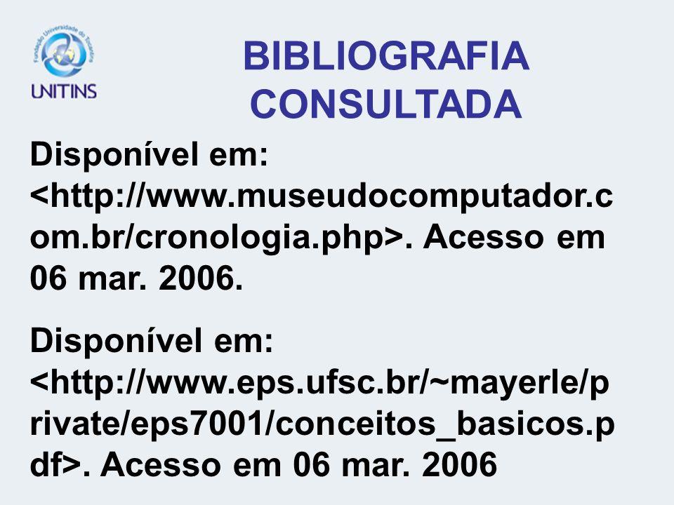 BIBLIOGRAFIA CONSULTADA Disponível em:. Acesso em 06 mar. 2006. Disponível em:. Acesso em 06 mar. 2006