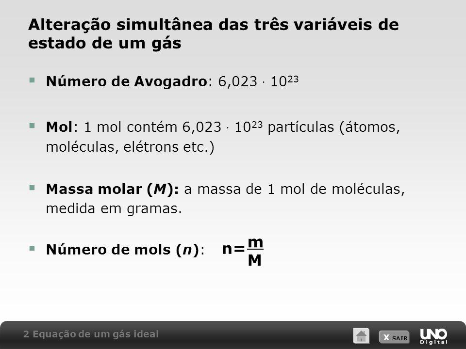 X SAIR Alteração simultânea das três variáveis de estado de um gás Número de Avogadro: 6,023 10 23 Mol: 1 mol contém 6,023 10 23 partículas (átomos, m