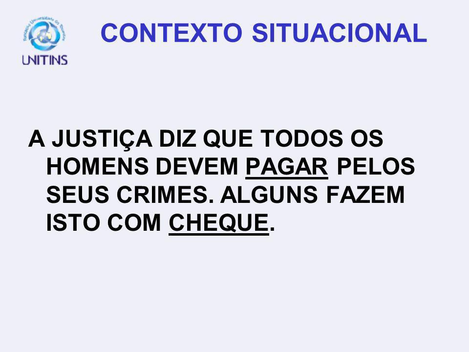 CONTEXTO SITUACIONAL A JUSTIÇA DIZ QUE TODOS OS HOMENS DEVEM PAGAR PELOS SEUS CRIMES. ALGUNS FAZEM ISTO COM CHEQUE.