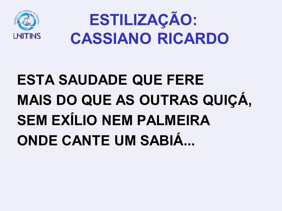 ESTILIZAÇÃO: CASSIANO RICARDO ESTA SAUDADE QUE FERE MAIS DO QUE AS OUTRAS QUIÇÁ, SEM EXÍLIO NEM PALMEIRA ONDE CANTE UM SABIÁ...