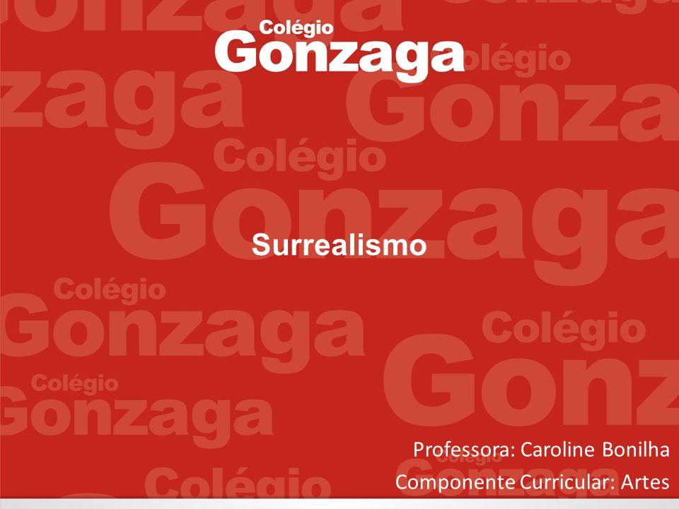 Professora: Caroline Bonilha Componente Curricular: Artes Surrealismo