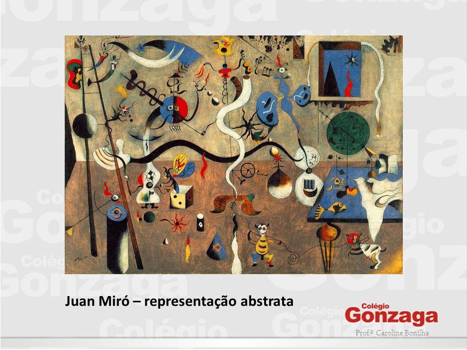 Prof.ª Caroline Bonilha Juan Miró – representação abstrata