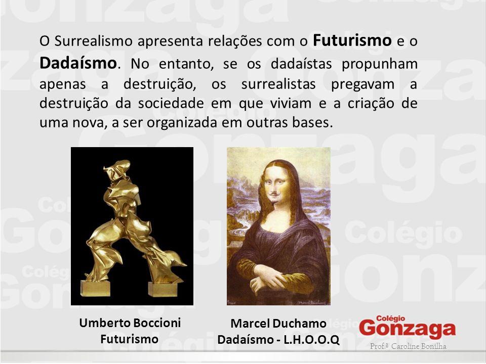 Prof.ª Caroline Bonilha O Surrealismo apresenta relações com o Futurismo e o Dadaísmo. No entanto, se os dadaístas propunham apenas a destruição, os s
