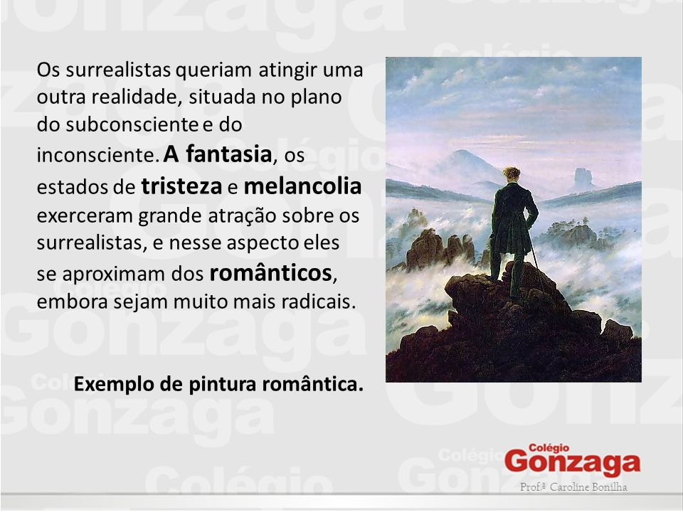 Prof.ª Caroline Bonilha Os surrealistas queriam atingir uma outra realidade, situada no plano do subconsciente e do inconsciente. A fantasia, os estad