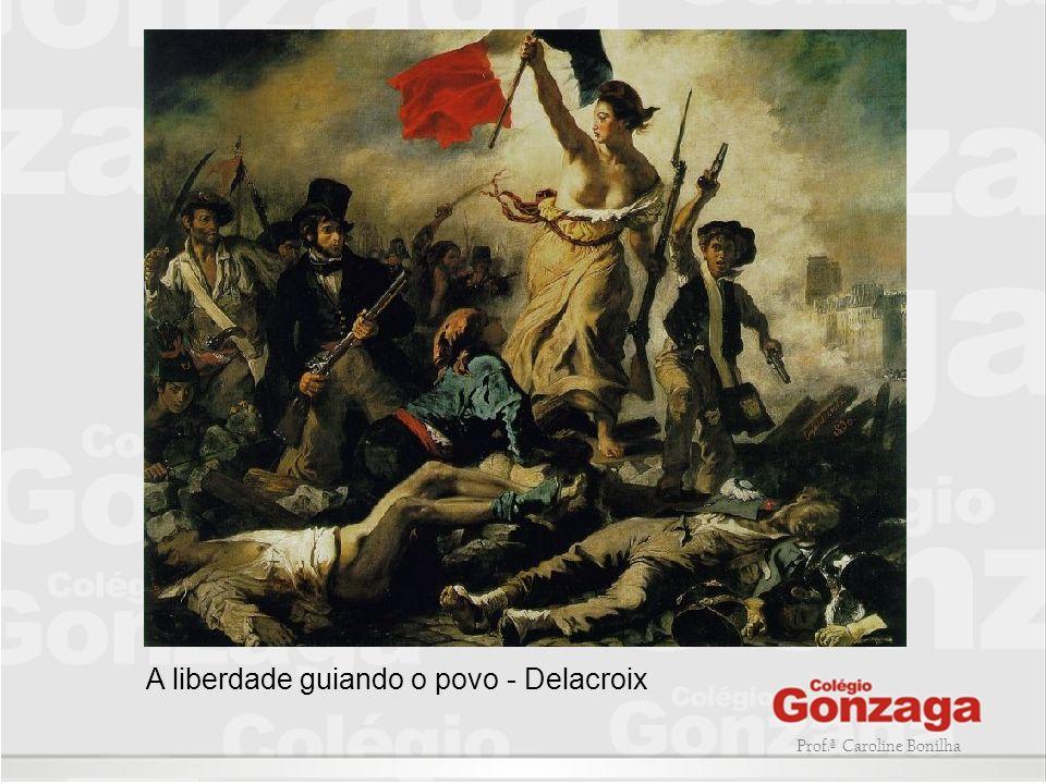 Prof.ª Caroline Bonilha A liberdade guiando o povo - Delacroix