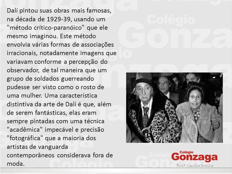 Prof.ª Caroline Bonilha Dalí pintou suas obras mais famosas, na década de 1929-39, usando um