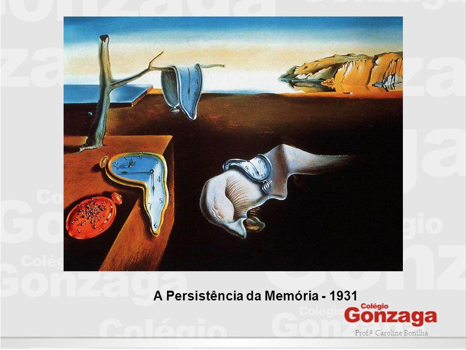 Prof.ª Caroline Bonilha A Persistência da Memória - 1931