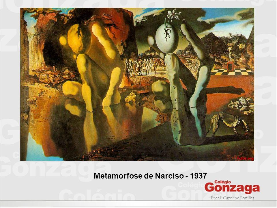 Prof.ª Caroline Bonilha Metamorfose de Narciso - 1937