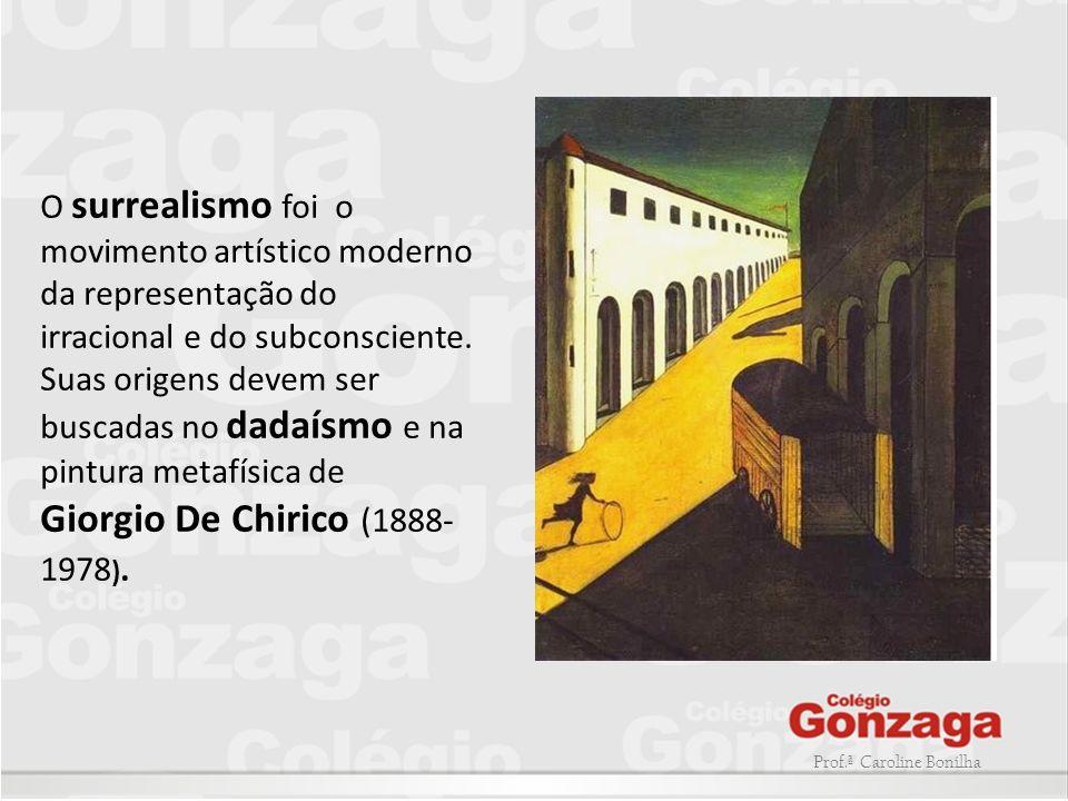 Prof.ª Caroline Bonilha O surrealismo foi o movimento artístico moderno da representação do irracional e do subconsciente. Suas origens devem ser busc