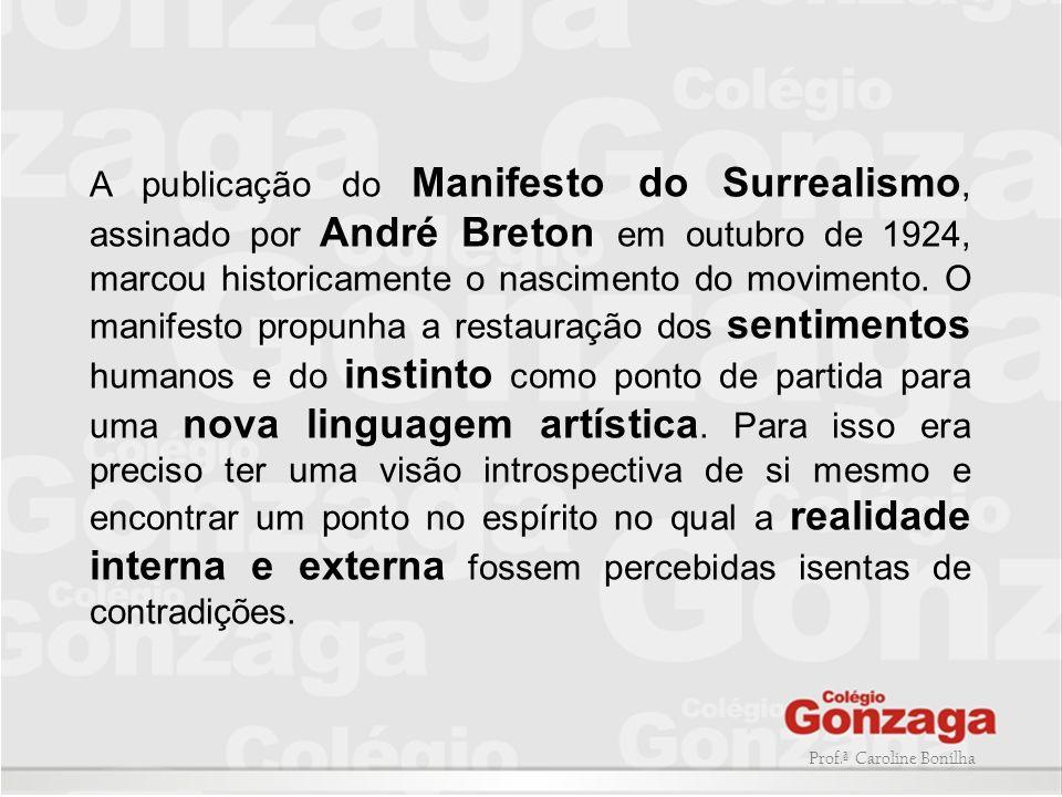 Prof.ª Caroline Bonilha A publicação do Manifesto do Surrealismo, assinado por André Breton em outubro de 1924, marcou historicamente o nascimento do