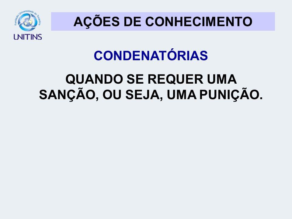 AÇÕES DE CONHECIMENTO CONDENATÓRIAS QUANDO SE REQUER UMA SANÇÃO, OU SEJA, UMA PUNIÇÃO.
